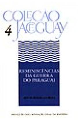 REMINISCÊNCIAS DA GUERRA DO PARAGUAI - Coleção Jaceguay - Vol. 4